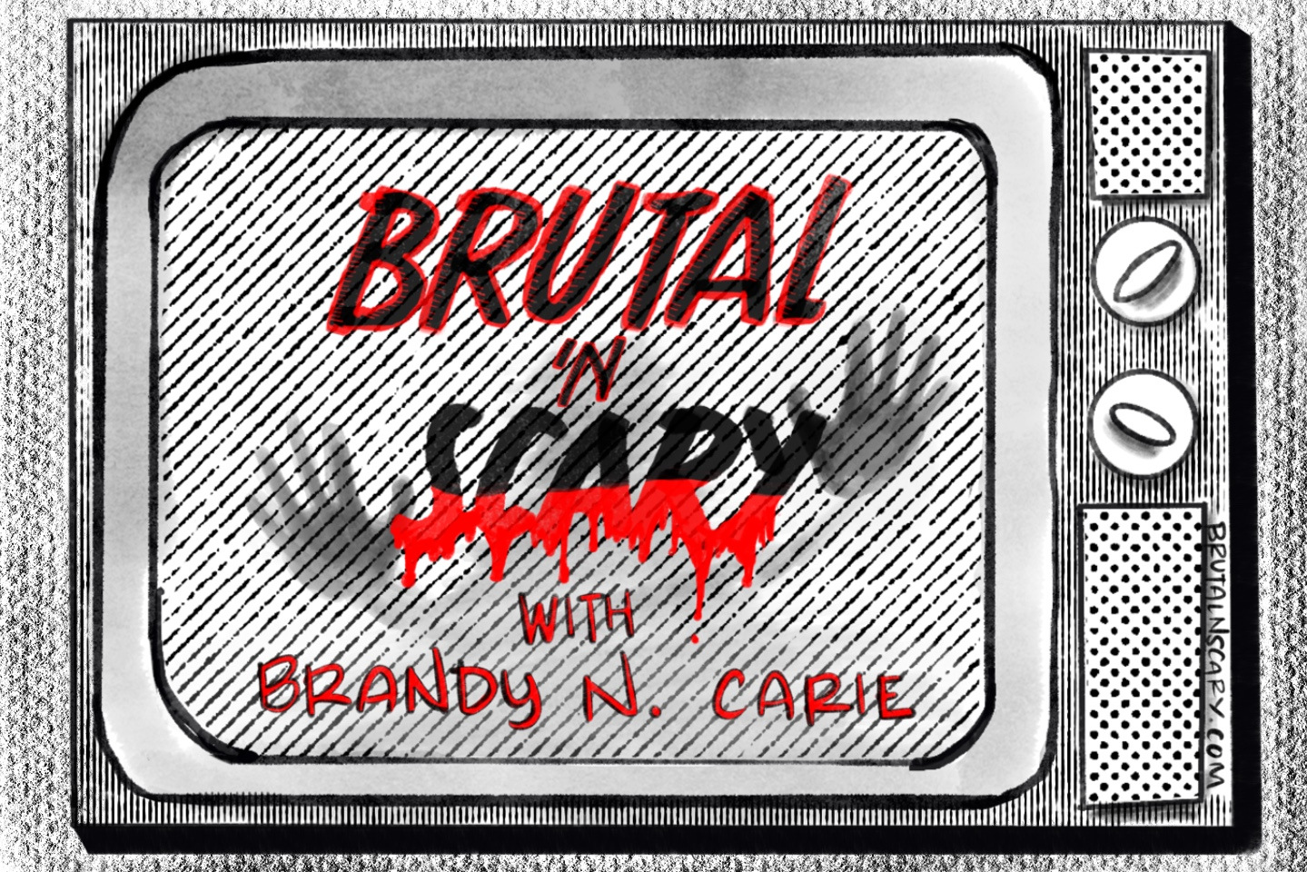 """Illustration of an old-fashioned TV with ghostly hands pressing on the inside of the screen and the text: """"Brutal 'N Scary with Brandy N. Carie"""""""